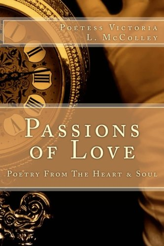Passions of Love: Poetry From The Heart & Soul (Volume 1) pdf epub