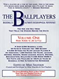 img - for The Ballplayers, Hank Aaron to Jim Lyttle: Baseball's Ultimate Biographical Reference book / textbook / text book