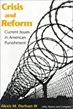 Crisis and Reform : Current Issues in American Punishment, Durham, Alexis M., 0316197106