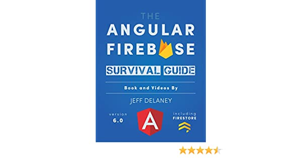 The Angular Firebase Survival Guide: Build Angular Apps On A Solid Foundation With Firebase 14