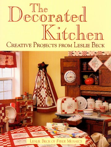 The Decorated Kitchen: Creative Projects from Leslie Beck