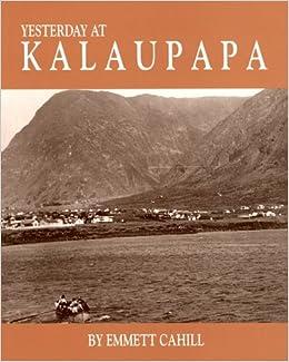 Yesterday at Kalaupapa: A Photographic History--A Saga of Pain and Joy