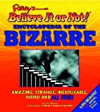 The Ripley's Believe It or Not! Encyclopedia of the Bizarre, Julie Mooney and Ripley's Believe It or Not Editors, 1579122167