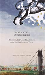 Brussels, the Gentle Monster: or the Disenfranchisement of Europe (Seagull Books - The German List)