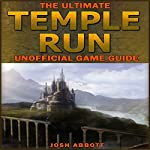 The Ultimate Temple Run Unofficial Players Game Guide | Josh Abbott