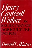 img - for Henry Cantwell Wallace as Secretary of Agriculture, 1921-24 book / textbook / text book