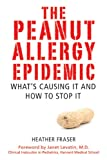 The Peanut Allergy Epidemic, Heather Fraser, 1616082739