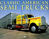 Classic American Semi-Trucks, Jeremy Lipschultz and Stan Holtzman, 076030825X