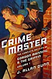 The Crime Master - the Complete Battles of Gordon Manning and the Griffin, Volume 1, Dunn, J. Allan, 1618271555