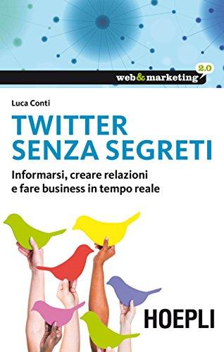 Download Twitter senza segreti: Informarsi, creare relazioni e fare business in tempo reale (Web & marketing 2.0) (Italian Edition) Pdf