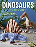 Dinosaurs to Crochet: 15 Fun-to-Make Patterns for Playful Prehistoric Wonders