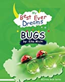 img - for My Best Ever Dream - BUGS! (# 15 in the BEDtime Series for Children) (BEDtime Book Series (My Best Ever Dreams)) (Volume 15) book / textbook / text book