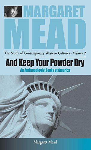 And Keep Your Powder Dry: An Anthropologist Looks at America (Margaret Mead: The Study of Contemporary Western Culture)