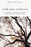 img - for With Roots in Heaven: One Woman's Passionate Journey into the Heart of Her Faith book / textbook / text book