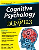 Cognitive Psychology for Dummies®, Peter J. Hills and Michael Pake, 1119953219
