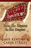 Ticket to Tomorrow, Jamie Kendall and Carol O'Riley, 1936587254