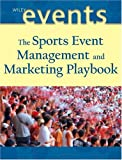 The Sports Event Management and Marketing Playbook 1st Edition
