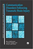 Communication Disorders Following Traumatic Brain Injury : Management of Cognitive, Language and Motor Impairments, Mcdonald, Sky E., 0863777244