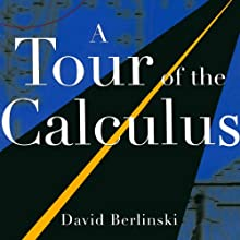 A Tour of the Calculus Audiobook by David Berlinski Narrated by Dennis Holland