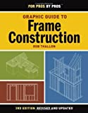 img - for Graphic Guide to Frame Construction (For Pros By Pros) by Thallon, Rob 3 Rev Upd (2009) Paperback book / textbook / text book