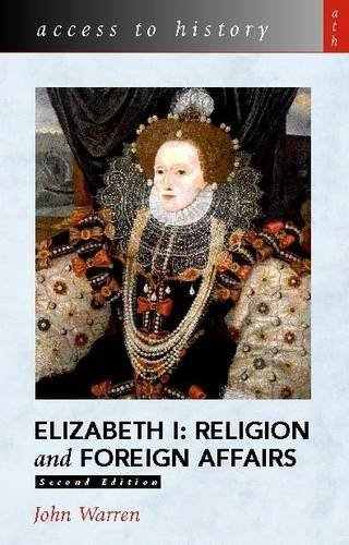 Elizabeth I: Religion and Foreign Affairs (Access to History)