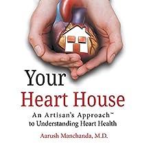 YOUR HEART HOUSE: AN ARTISAN'S APPROACH TO UNDERSTANDING HEART HEALTH