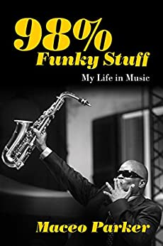 98% Funky Stuff: My Life in Music by [Parker, Maceo]