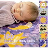 150 Blocks for Baby Quilts: Mix-and-match Designs for Cute and Cozy