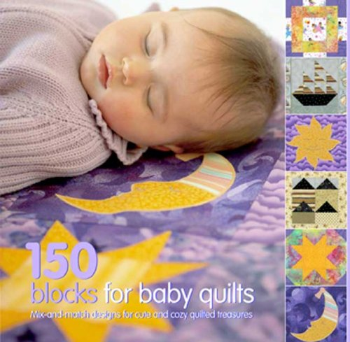150 Blocks for Baby Quilts: Mix-and-match Designs for Cute and Cozy Quilted Treasures (Quilted Blocks)