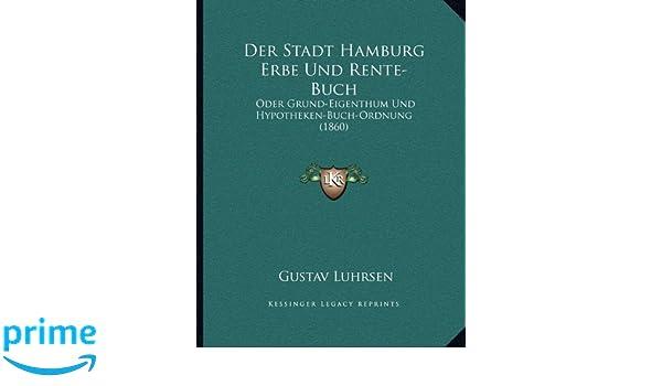 Der Stadt Hamburg der stadt hamburg erbe und rente buch oder grund eigenthum und