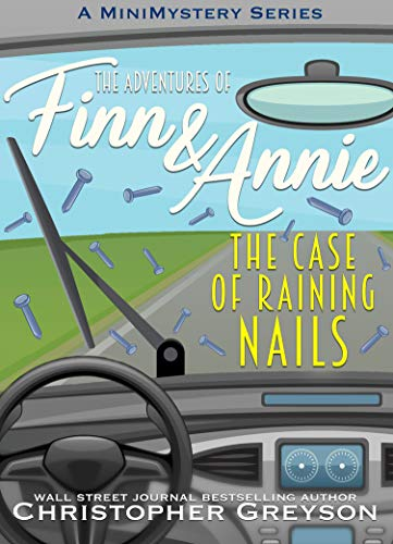 The Case of Raining Nails: A Mini Mystery Series (The Adventures of Finn and Annie Book 6) by [Greyson, Christopher]