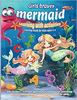 Girls Braves Mermaid Learning With Activities Coloring Book For Kids Ages 5 9 Dot To Dot Fun Art Workbook Games For Learning 85 Cute Coloring Mazes For