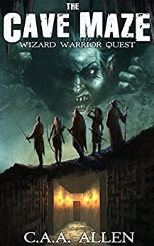 The Cave Maze: Wizard Warrior Quest by [Allen, C A A]