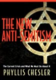 The New Anti-Semitism, Phyllis Chesler, 078796851X