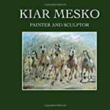 Kiar Mesko: The Painter and Sculptor