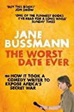 The Worst Date Ever: or How It Took a Comedy Writer to Expose Africa's Secret War by Bussmann. Jane ( 2010 ) Paperback