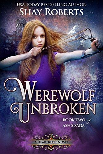 Werewolf Unbroken: A Heartblaze Novel (Ash's Saga Book 2)