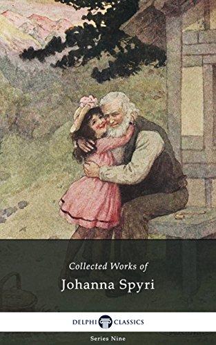 Delphi Collected Works of Johanna Spyri (Illustrated) (Delphi Series Nine Book 7)