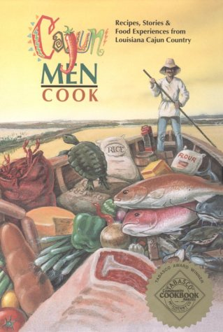 Search : Cajun Men Cook: Recipes, Stories & Food Experiences from Louisiana Cajun Country