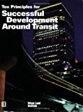 Ten Principles for Successful Development Around Transit, Robert T. Dunphy and Deborah L. Myerson, 0874208998
