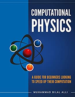 Computational Physics: A Guide For Beginners Looking To Speed Up Their Computation - First Edition