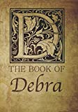 img - for The Book of Debra: Personalized name monogramed letter D journal notebook in antique distressed style. Great gift for writers, creative literary & lovers of arts and crafts style calligraphy. book / textbook / text book