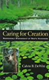 Caring for Creation, Calvin B. Dewitt, 0801058023