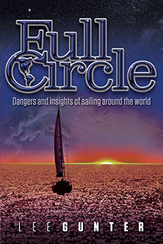 Full Circle: Dangers and Insights of Sailing Around the World (Maiden Outdoor)