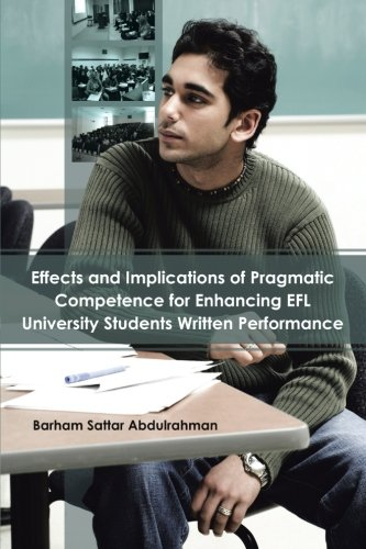 Download Effects and Implications of Pragmatic Competence for Enhancing EFL University Students Written Performance ebook