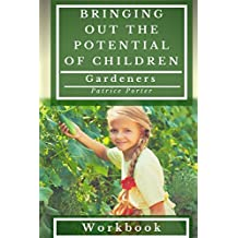Bringing Out the Potential of Children. Gardeners Workbook