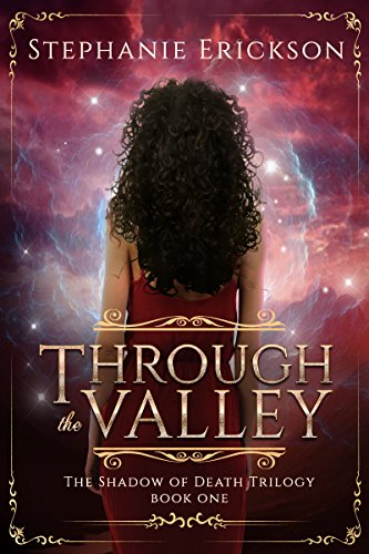 Through the Valley (The Shadow of Death Trilogy Book 1) by [Erickson, Stephanie]