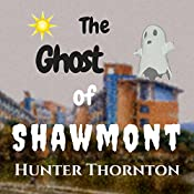 The Ghost of Shawmont: Adventure and Learning, Book 1 | Hunter Thornton