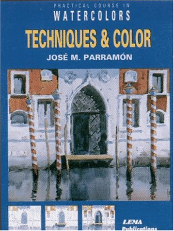 Descargar Libro Techniques And Colour: A Practical Course In Watercolour Painting J.m. Parramon