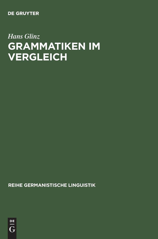 Grammatiken im Vergleich: Deutsch - Französisch - Englisch - Latein. Formen - Bedeutungen - Verstehen (Reihe Germanistische Linguistik, Band 136)